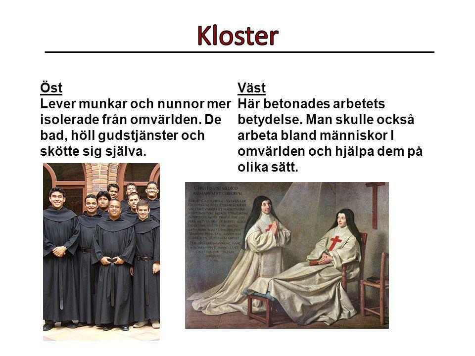 Kloster Öst. Väst. Lever munkar och nunnor mer isolerade från omvärlden. De bad, höll gudstjänster och skötte sig själva.