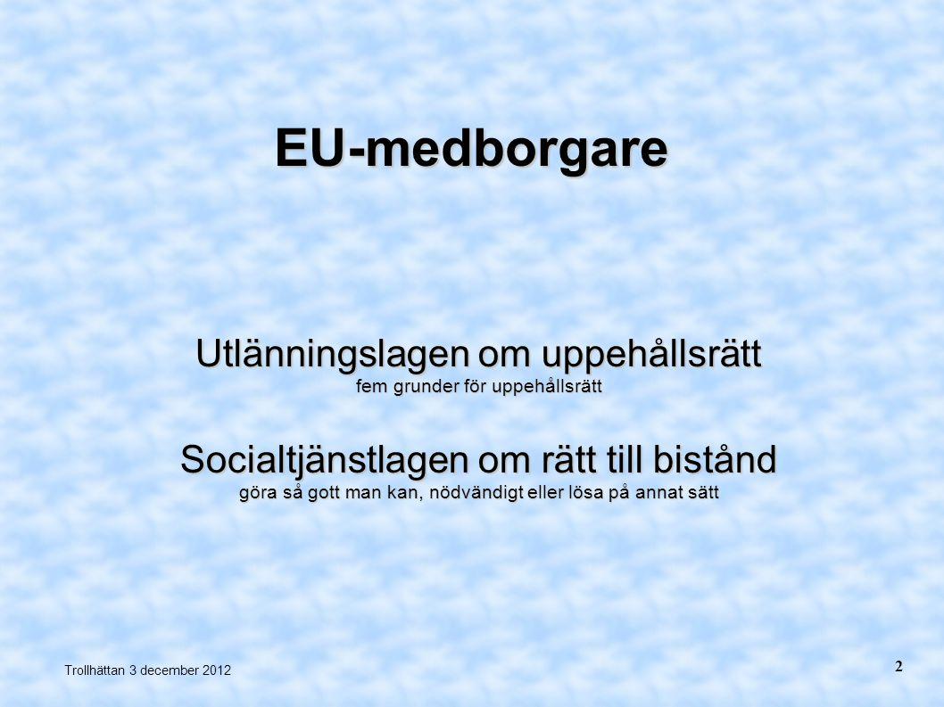 EU-medborgare Utlänningslagen om uppehållsrätt fem grunder för uppehållsrätt. Socialtjänstlagen om rätt till bistånd.