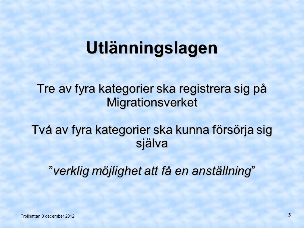 Utlänningslagen Tre av fyra kategorier ska registrera sig på Migrationsverket. Två av fyra kategorier ska kunna försörja sig själva.