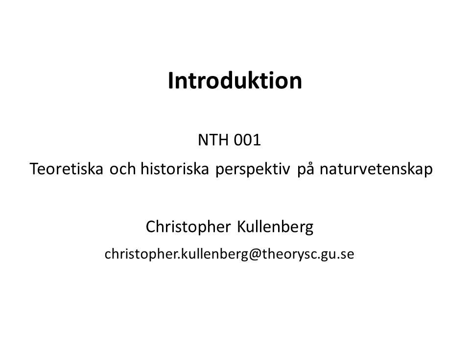 Introduktion NTH 001. Teoretiska och historiska perspektiv på naturvetenskap. Christopher Kullenberg.