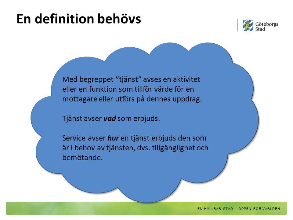En definition behövs Med begreppet tjänst avses en aktivitet eller en funktion som tillför värde för en mottagare eller utförs på dennes uppdrag.