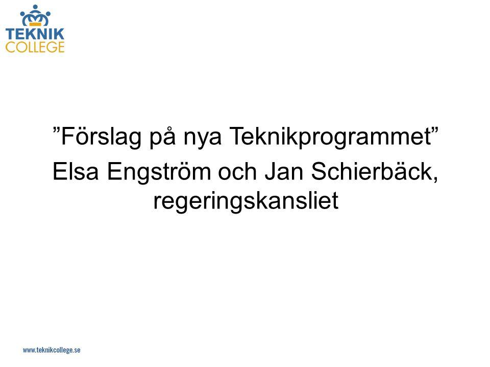 Förslag på nya Teknikprogrammet Elsa Engström och Jan Schierbäck, regeringskansliet