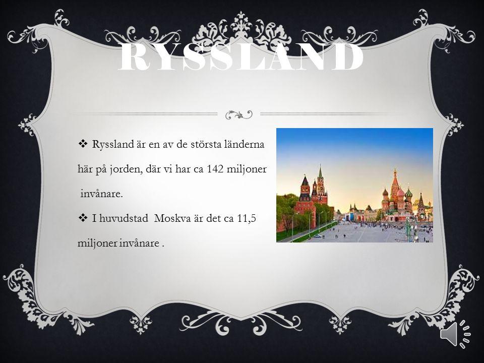 RYSSLAND Ryssland är en av de största länderna