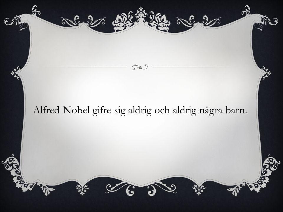 Alfred Nobel gifte sig aldrig och aldrig några barn.