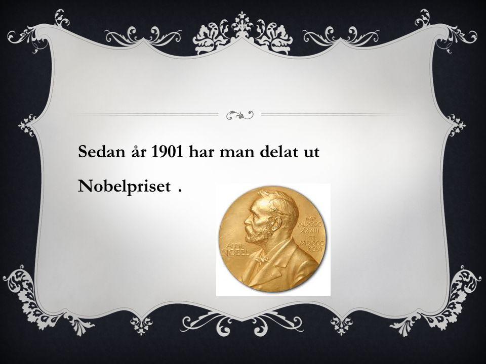 Sedan år 1901 har man delat ut Nobelpriset .