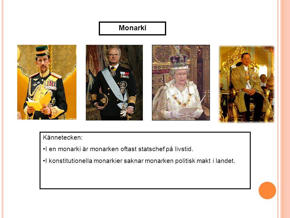 Monarki Kännetecken: I en monarki är monarken oftast statschef på livstid.