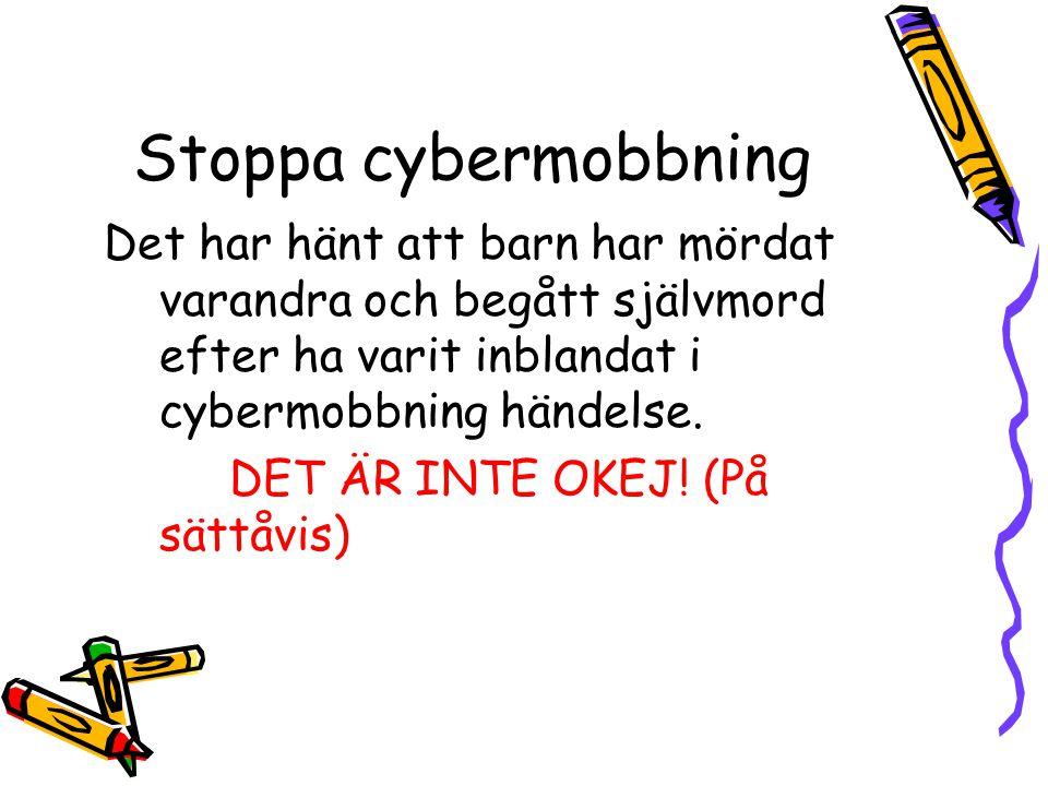 Stoppa cybermobbning Det har hänt att barn har mördat varandra och begått självmord efter ha varit inblandat i cybermobbning händelse.
