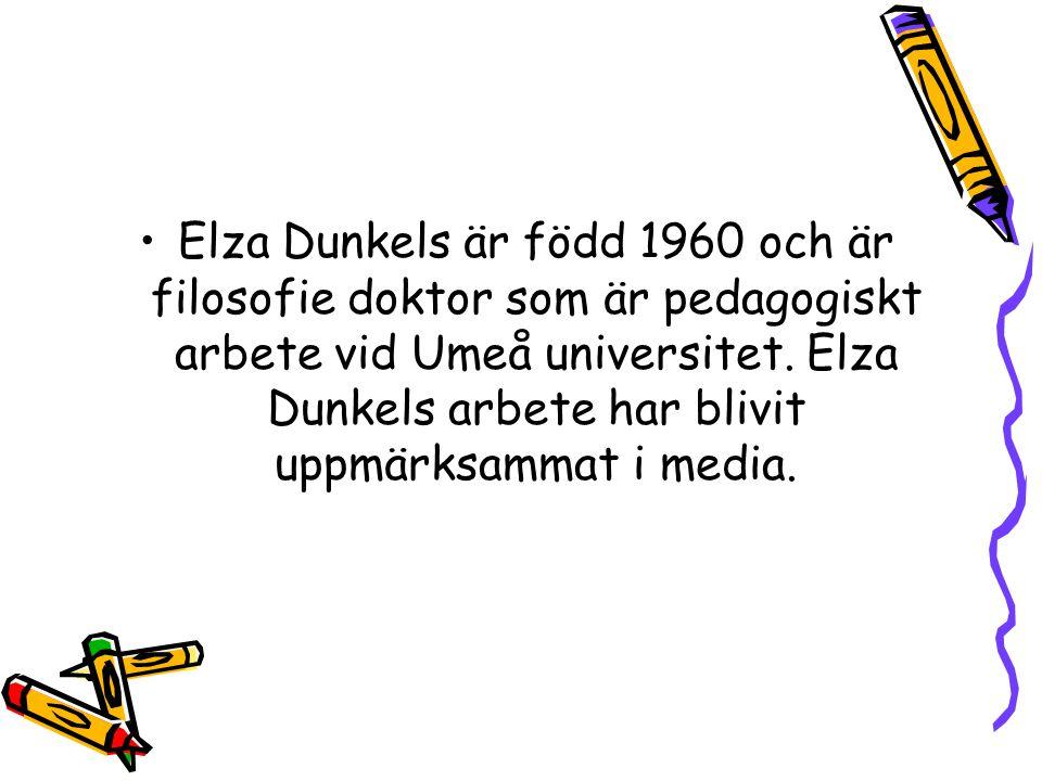 Elza Dunkels är född 1960 och är filosofie doktor som är pedagogiskt arbete vid Umeå universitet.
