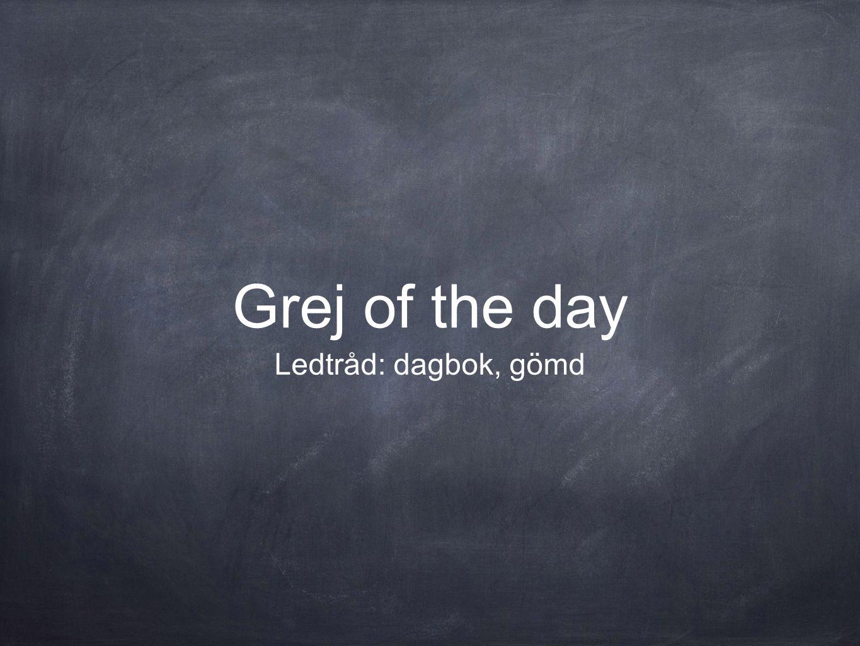 Grej of the day Ledtråd: dagbok, gömd
