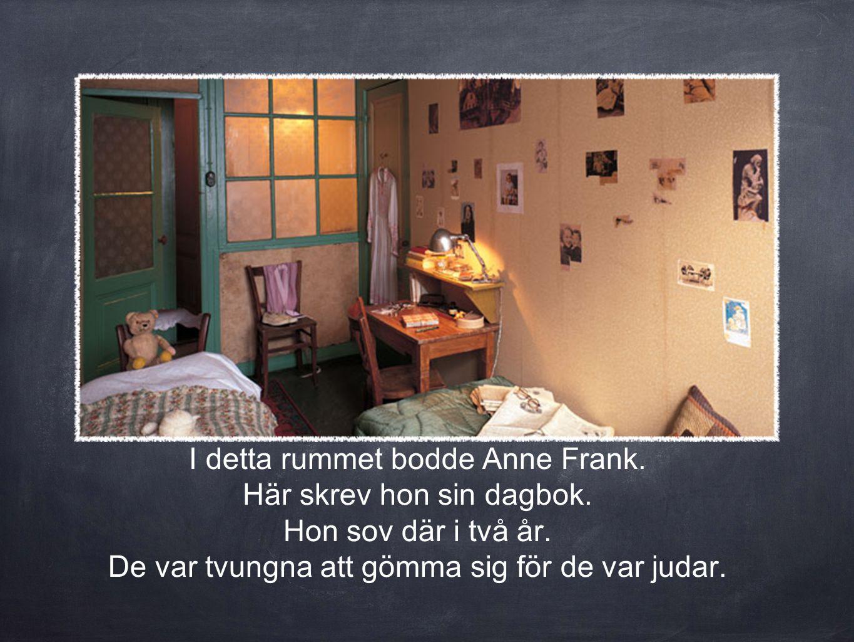 I detta rummet bodde Anne Frank. Här skrev hon sin dagbok.