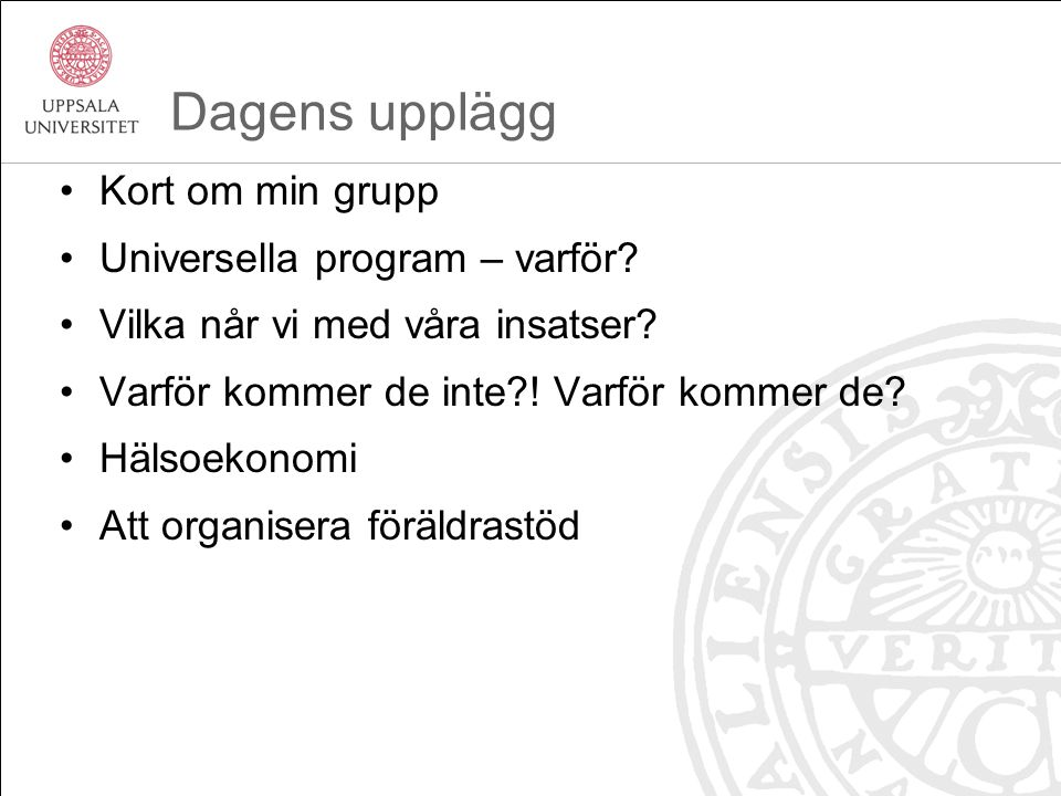 Dagens upplägg Kort om min grupp Universella program – varför