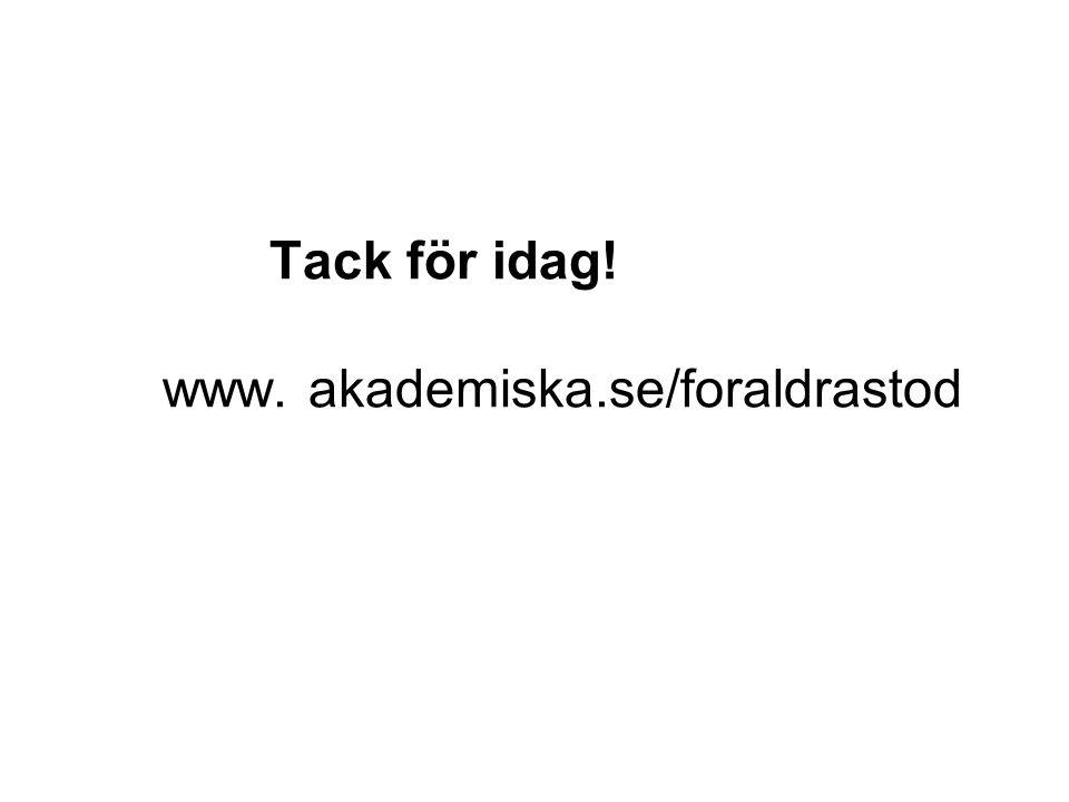 Tack för idag! www. akademiska.se/foraldrastod