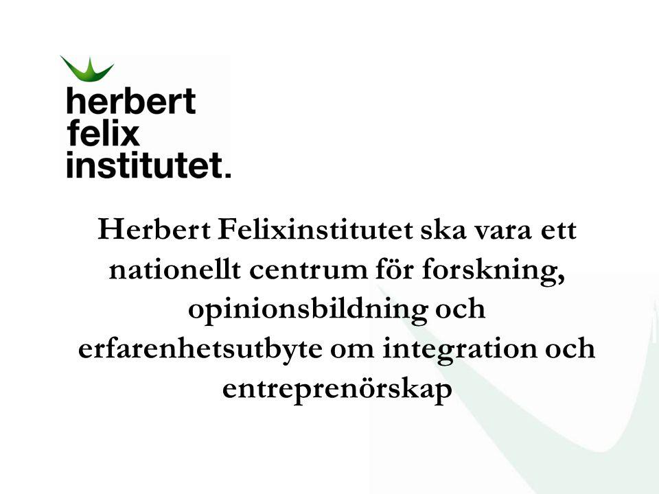Herbert Felixinstitutet ska vara ett nationellt centrum för forskning, opinionsbildning och erfarenhetsutbyte om integration och entreprenörskap