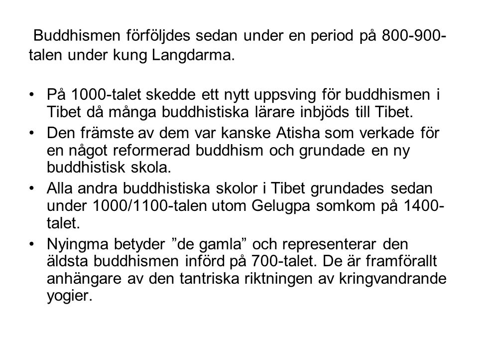 Buddhismen förföljdes sedan under en period på 800-900-talen under kung Langdarma.