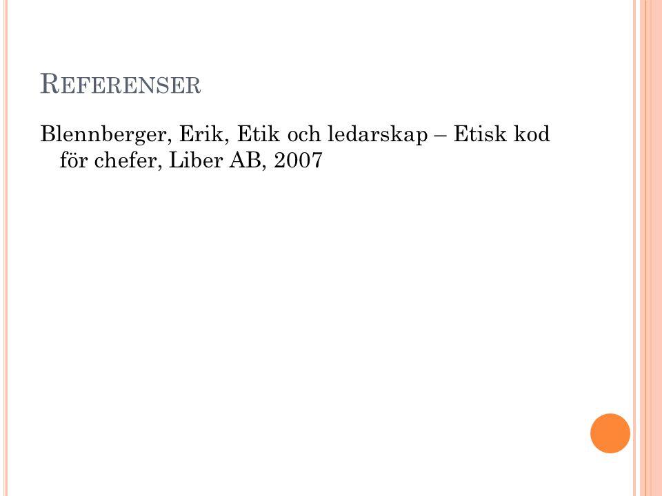 Referenser Blennberger, Erik, Etik och ledarskap – Etisk kod för chefer, Liber AB, 2007
