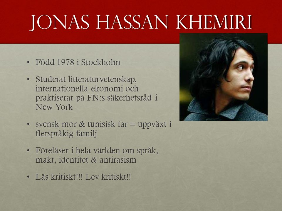 Jonas Hassan khemiri Född 1978 i Stockholm