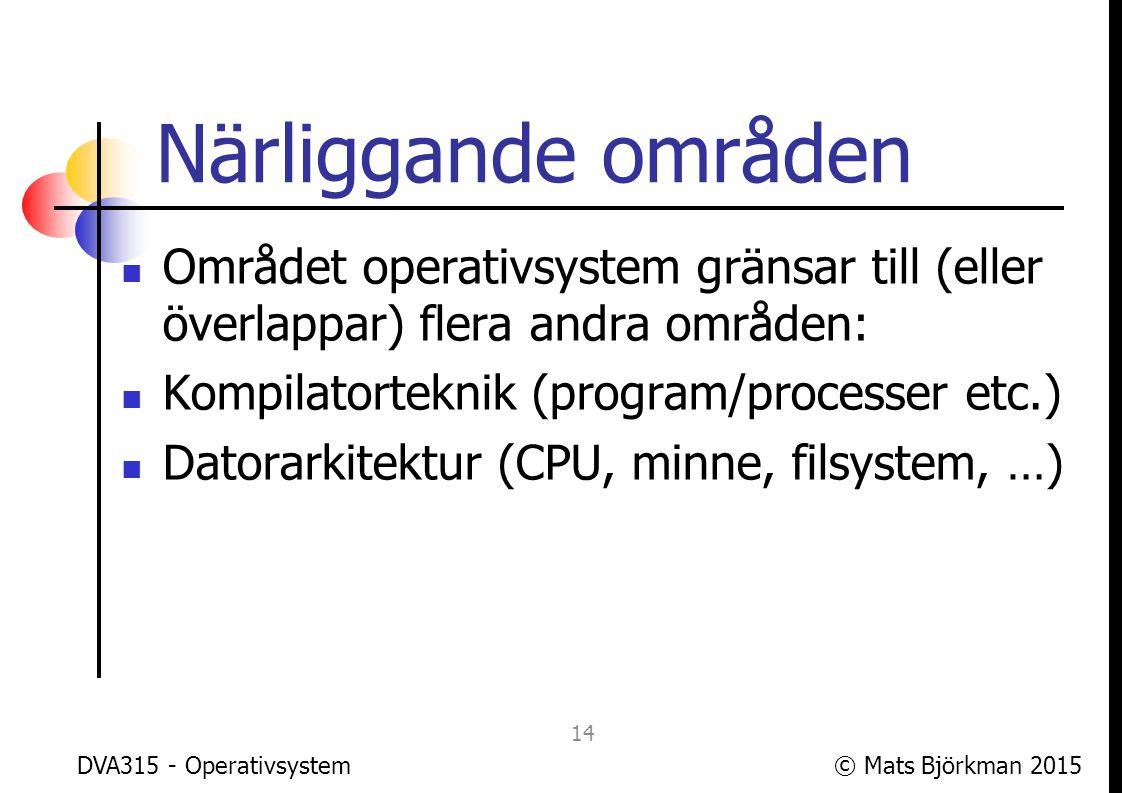 Närliggande områden Området operativsystem gränsar till (eller överlappar) flera andra områden: Kompilatorteknik (program/processer etc.)