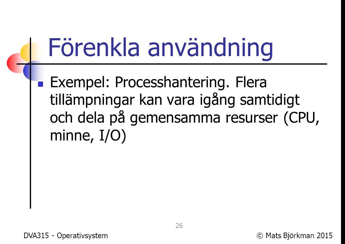 Förenkla användning Exempel: Processhantering. Flera tillämpningar kan vara igång samtidigt och dela på gemensamma resurser (CPU, minne, I/O)