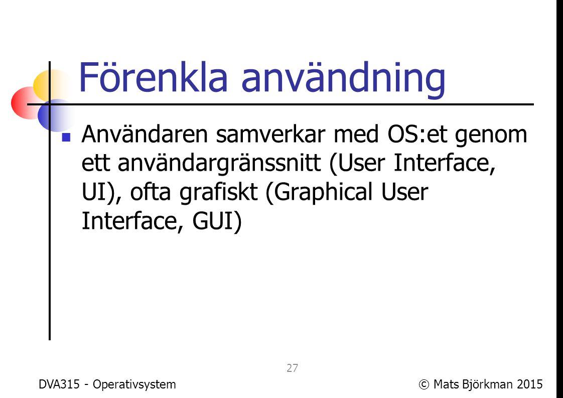 Förenkla användning Användaren samverkar med OS:et genom ett användargränssnitt (User Interface, UI), ofta grafiskt (Graphical User Interface, GUI)