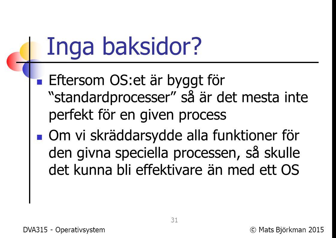 Inga baksidor Eftersom OS:et är byggt för standardprocesser så är det mesta inte perfekt för en given process.