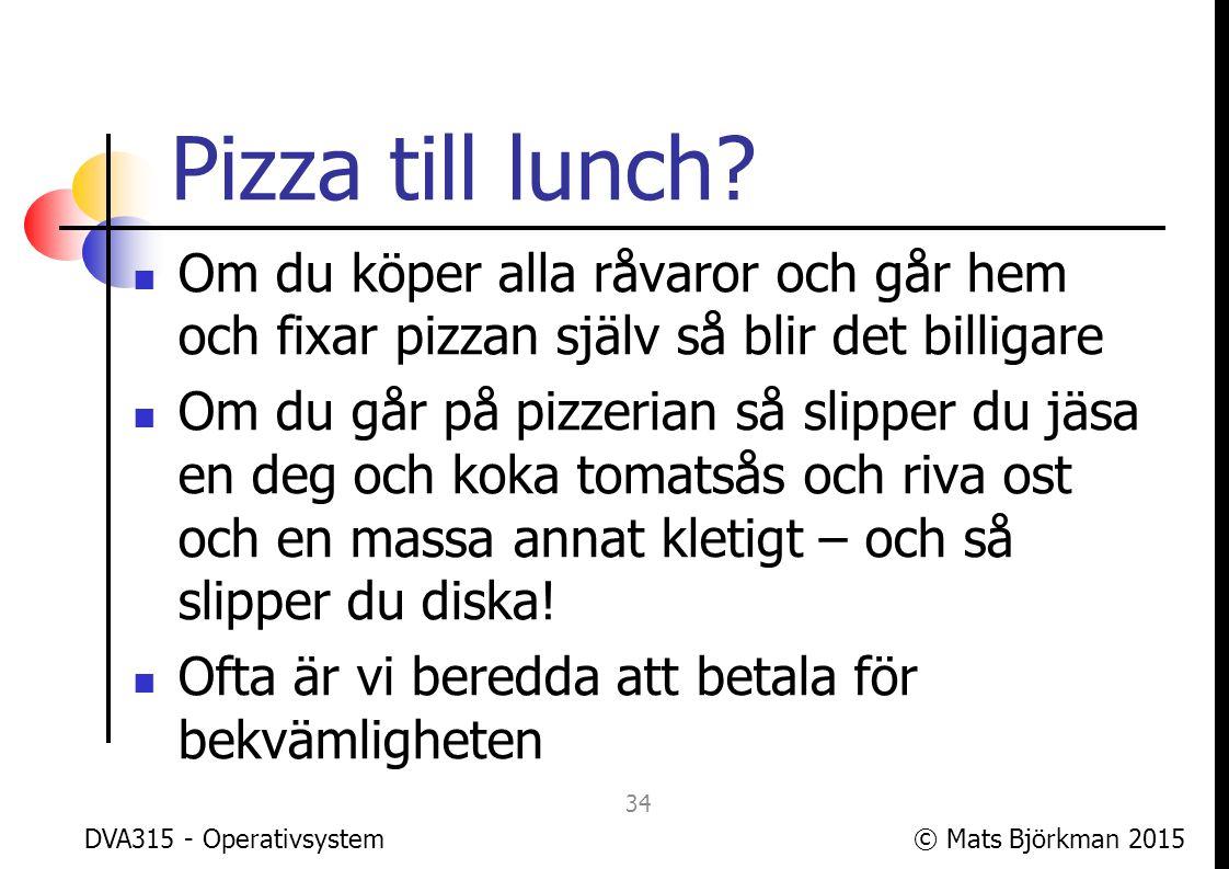 Pizza till lunch Om du köper alla råvaror och går hem och fixar pizzan själv så blir det billigare.