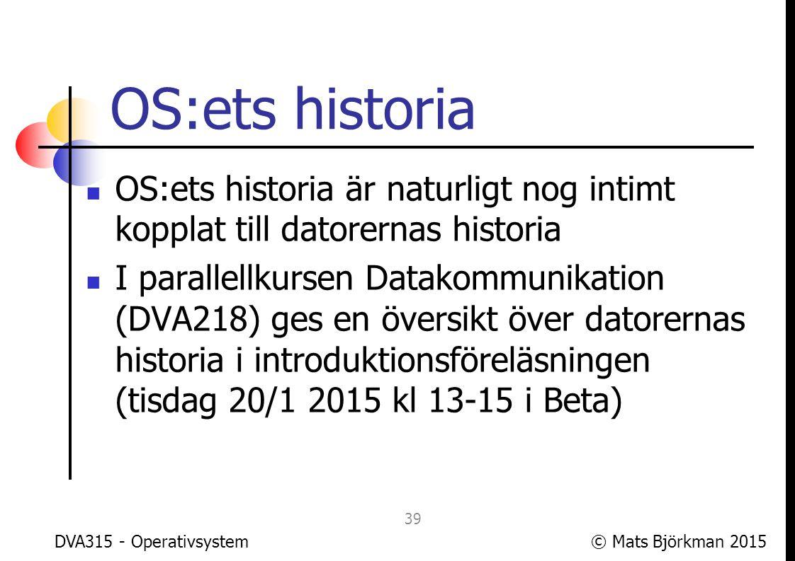 OS:ets historia OS:ets historia är naturligt nog intimt kopplat till datorernas historia.