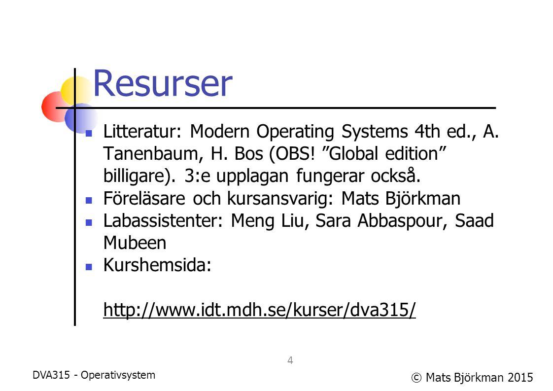 Resurser Litteratur: Modern Operating Systems 4th ed., A. Tanenbaum, H. Bos (OBS! Global edition billigare). 3:e upplagan fungerar också.