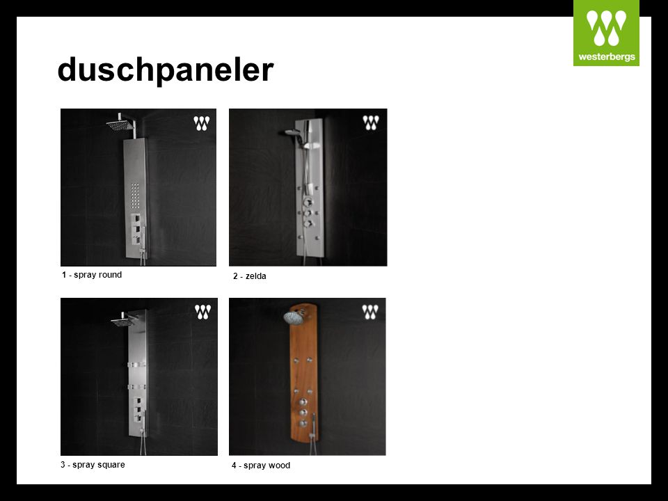 duschpaneler 1 - spray round 2 - zelda 3 - spray square 4 - spray wood