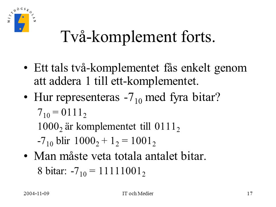 Två-komplement forts. Ett tals två-komplementet fås enkelt genom att addera 1 till ett-komplementet.