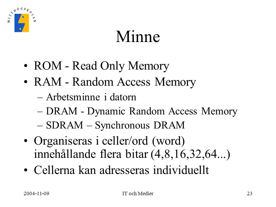 Minne ROM - Read Only Memory RAM - Random Access Memory