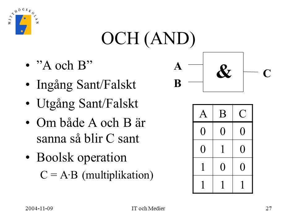 & OCH (AND) A och B Ingång Sant/Falskt Utgång Sant/Falskt