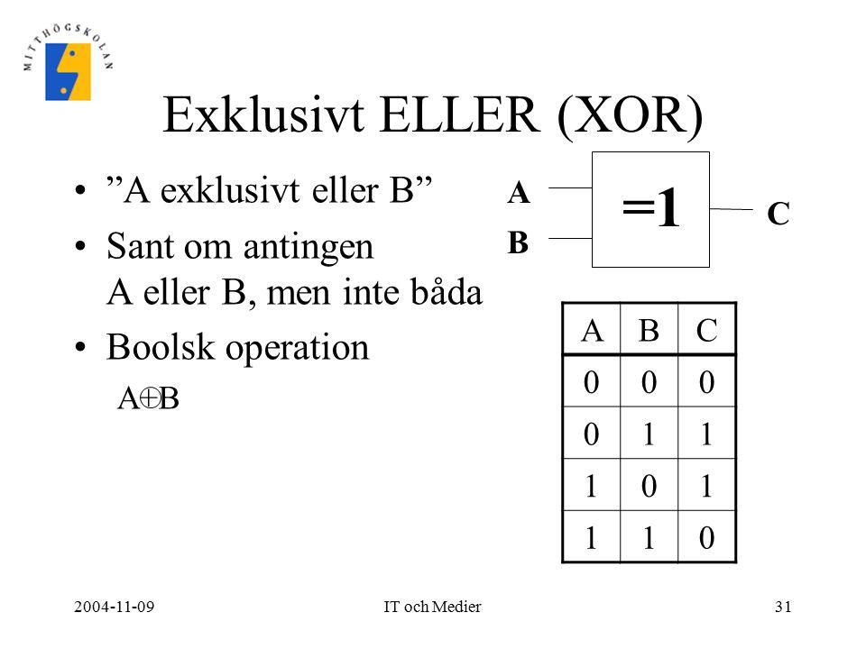 =1 Exklusivt ELLER (XOR) A exklusivt eller B