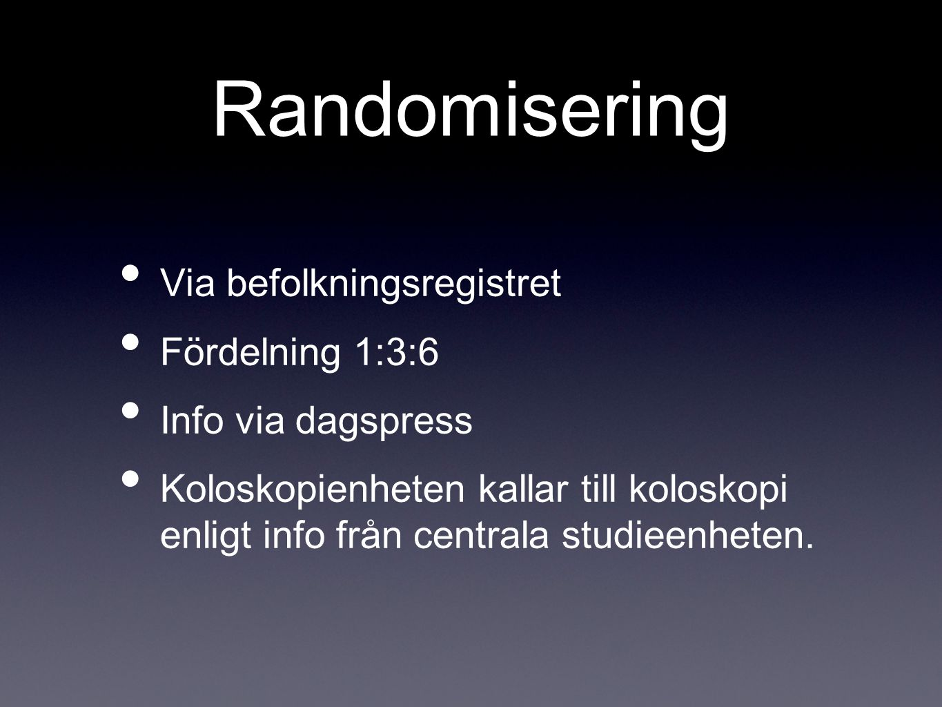Randomisering Via befolkningsregistret Fördelning 1:3:6