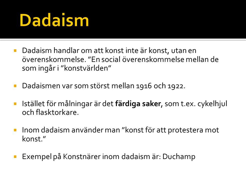 Dadaism Dadaism handlar om att konst inte är konst, utan en överenskommelse. En social överenskommelse mellan de som ingår i konstvärlden