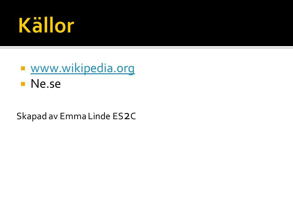 Källor www.wikipedia.org Ne.se Skapad av Emma Linde ES2C