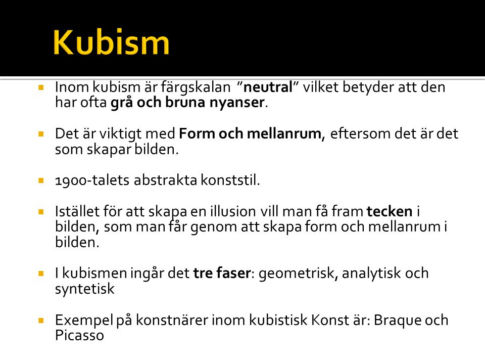 Kubism Inom kubism är färgskalan neutral vilket betyder att den har ofta grå och bruna nyanser.