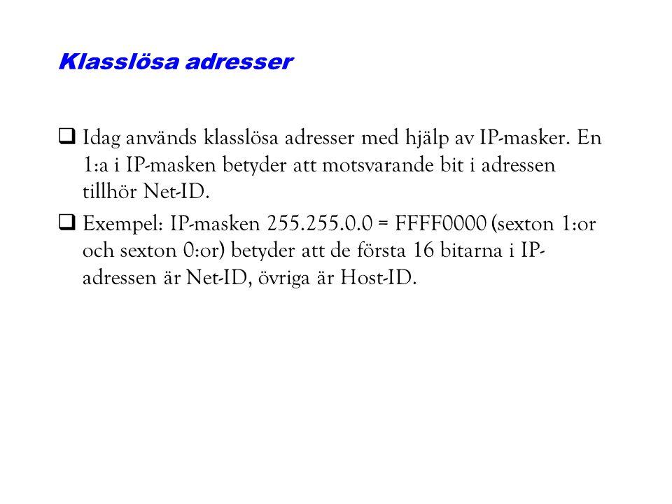 Klasslösa adresser Idag används klasslösa adresser med hjälp av IP-masker. En 1:a i IP-masken betyder att motsvarande bit i adressen tillhör Net-ID.