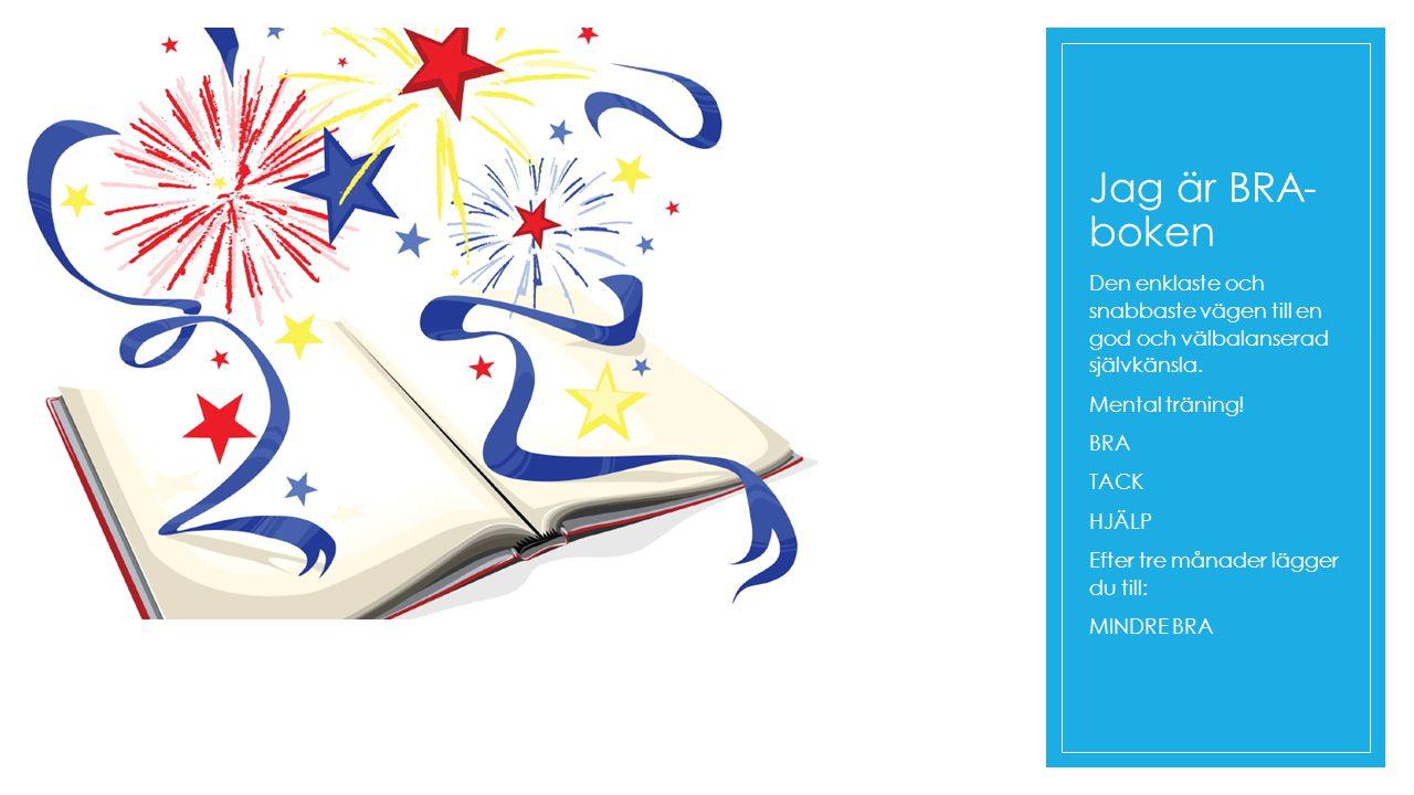 Jag är BRA-boken Den enklaste och snabbaste vägen till en god och välbalanserad självkänsla. Mental träning!