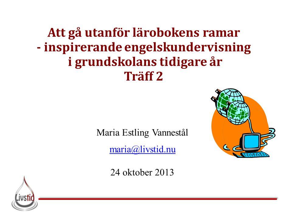 Maria Estling Vannestål maria@livstid.nu 24 oktober 2013