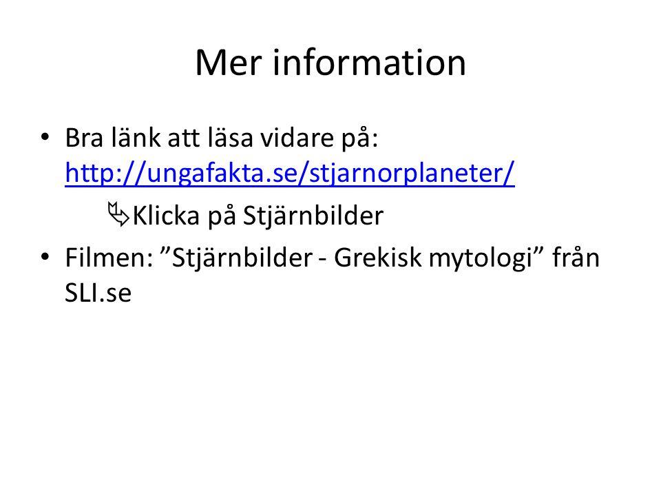Mer information Bra länk att läsa vidare på: http://ungafakta.se/stjarnorplaneter/ Klicka på Stjärnbilder.