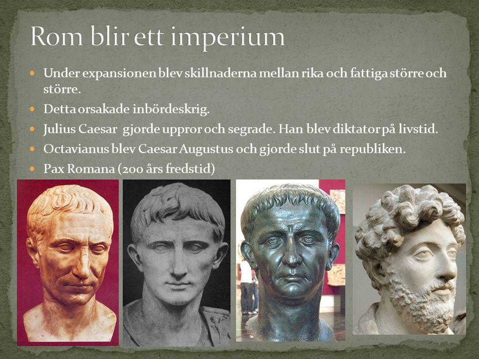 Rom blir ett imperium Under expansionen blev skillnaderna mellan rika och fattiga större och större.