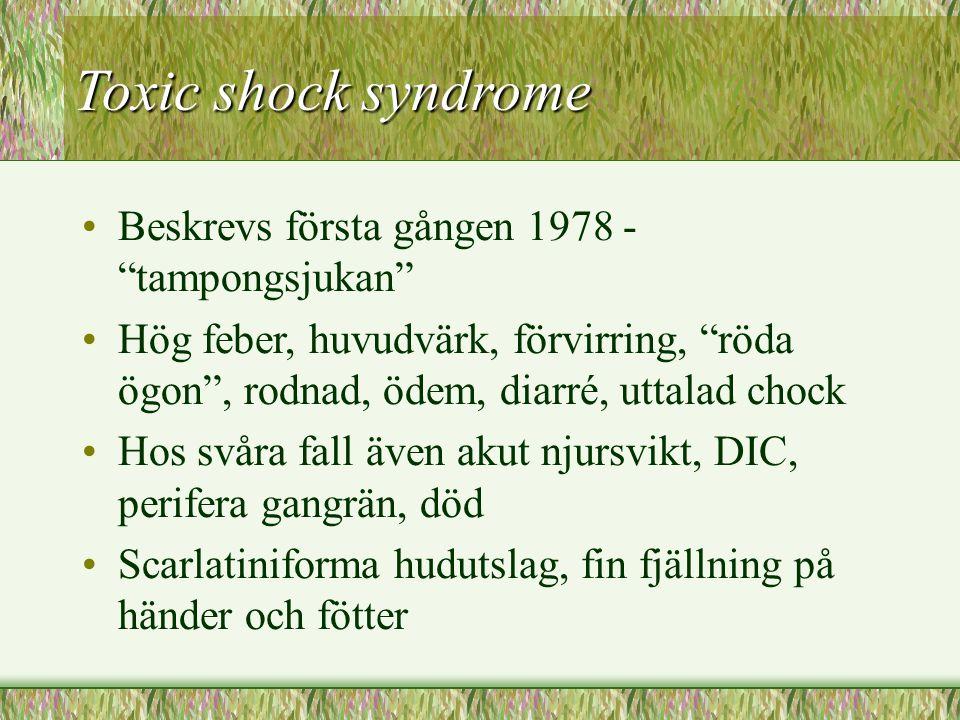 Toxic shock syndrome Beskrevs första gången 1978 - tampongsjukan