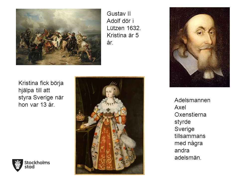 Gustav II Adolf dör i Lützen 1632. Kristina är 5 år.