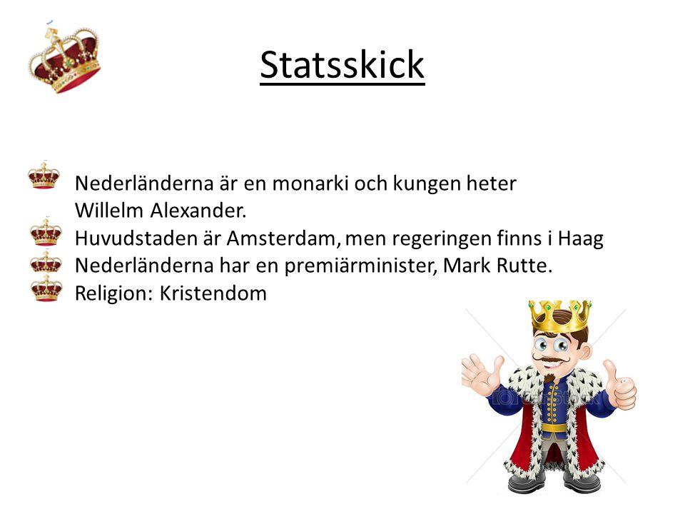 Statsskick Nederländerna är en monarki och kungen heter Willelm Alexander. Huvudstaden är Amsterdam, men regeringen finns i Haag.
