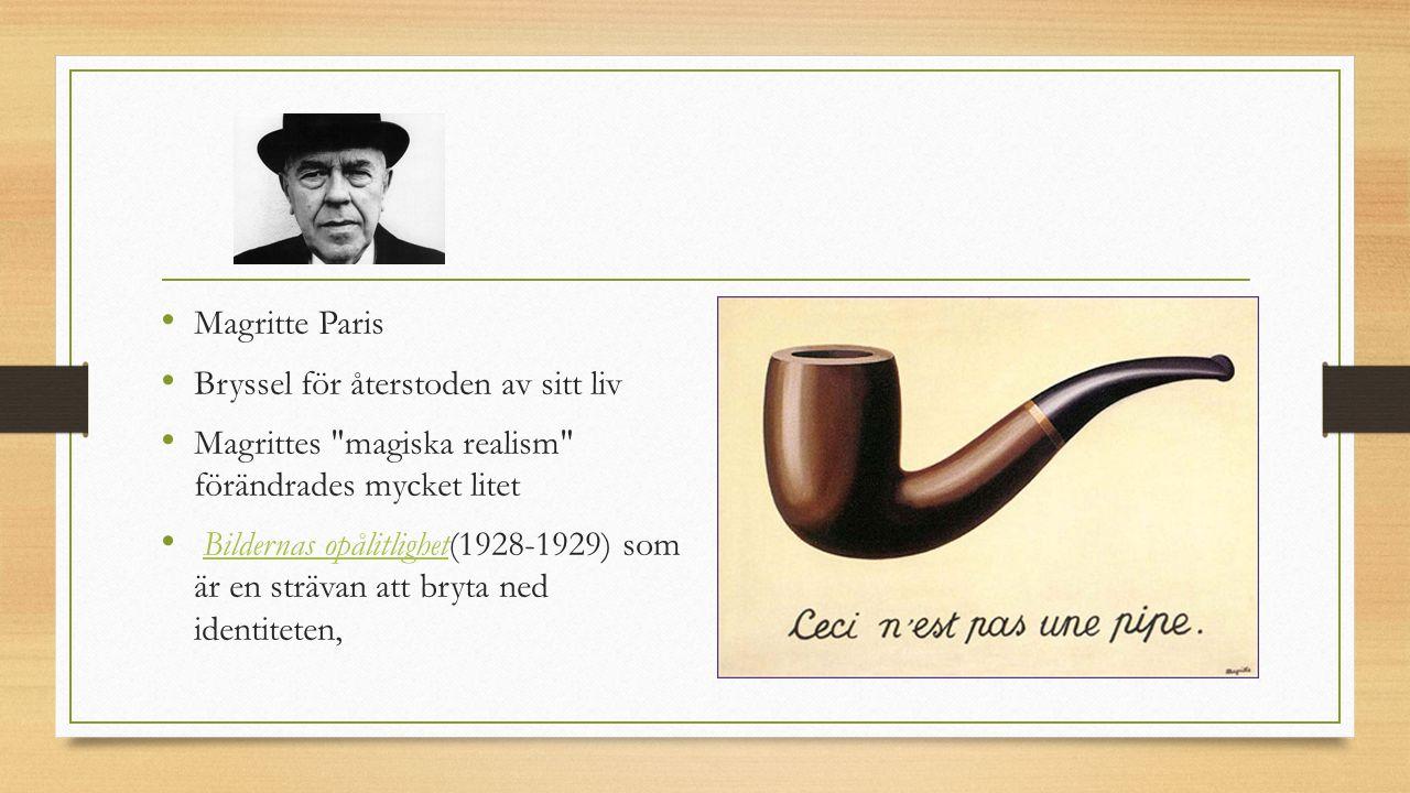 Magritte Paris Bryssel för återstoden av sitt liv. Magrittes magiska realism förändrades mycket litet.