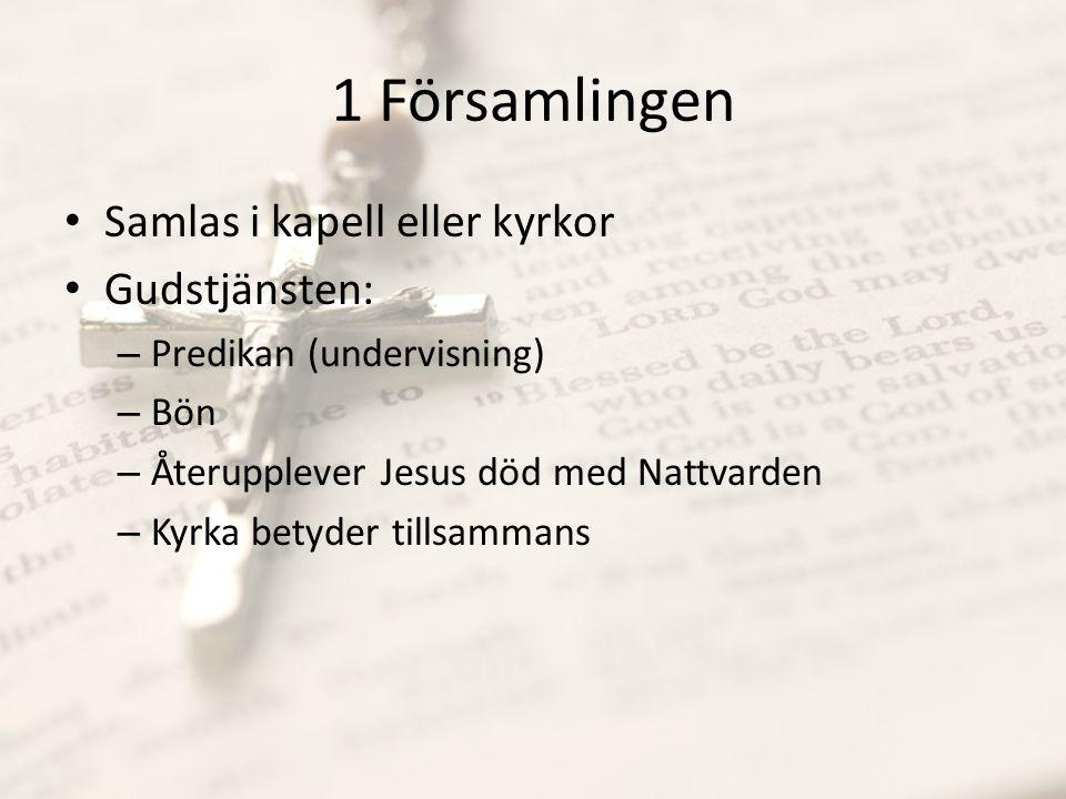 1 Församlingen Samlas i kapell eller kyrkor Gudstjänsten: