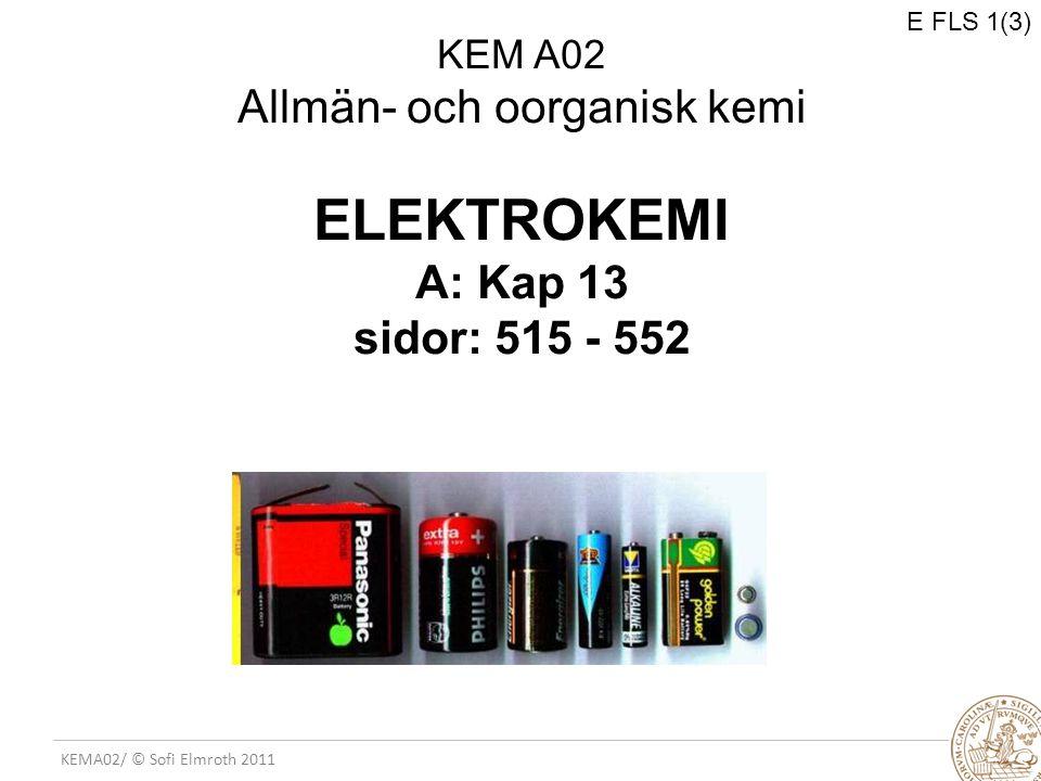 E FLS 1(3) KEM A02 Allmän- och oorganisk kemi ELEKTROKEMI A: Kap 13 sidor: 515 - 552