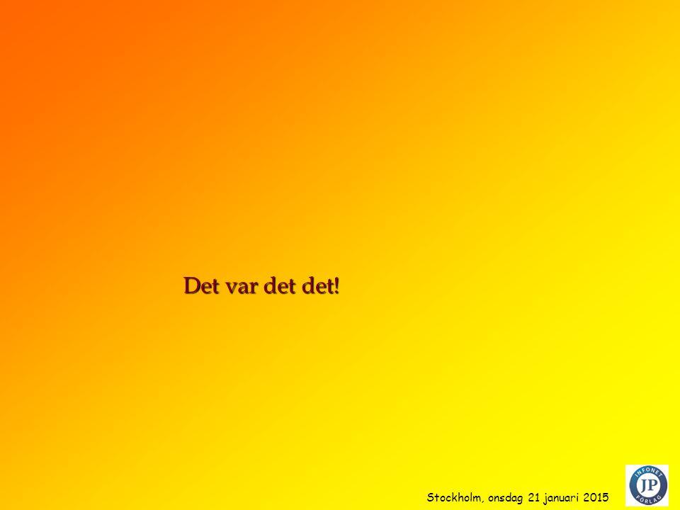 Det var det det! Stockholm, onsdag 21 januari 2015 14 14 14