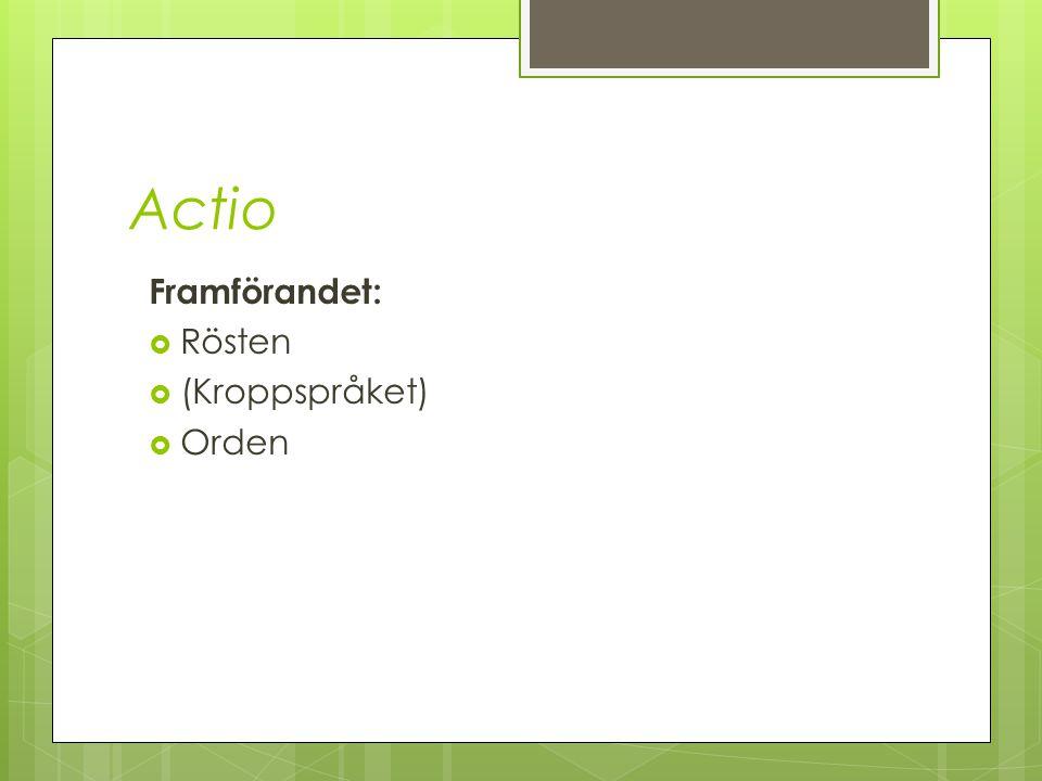 Actio Framförandet: Rösten (Kroppspråket) Orden 5. Actio: