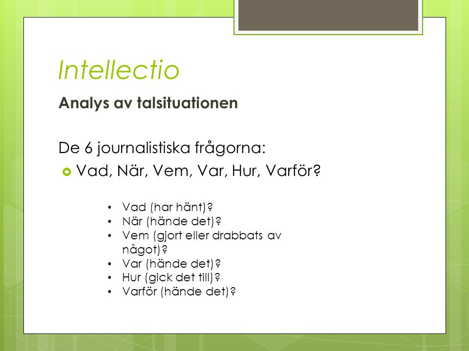 Intellectio Analys av talsituationen De 6 journalistiska frågorna: